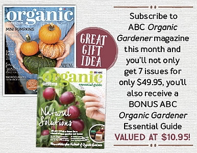 SUBSCRIBE NOW & RECEIVE A FREE ORGANIC GARDENER ESSENTIAL GUIDE!