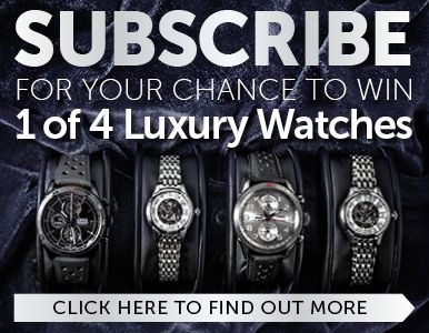 SUBSCRIBE FOR YOUR CHANCE TO SHARE IN $17,700 OF LUXURY WATCHES!