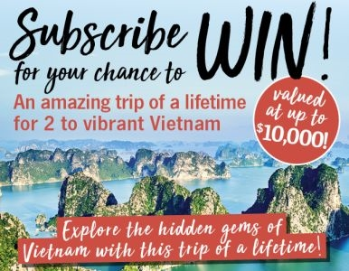 SUBSCRIBE FOR YOUR CHANCE TO WIN AN AMAZING TRIP TO VIBRANT VIETNAM!