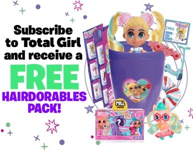 SUBSCRIBE TO TOTAL GIRL AND RECIEVE A BONUS HAIRDOABLES PACK!
