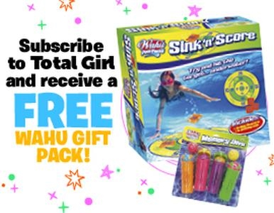 SUBSCRIBE TO TOTAL GIRL AND RECIEVE A FREE WAHU PACK!