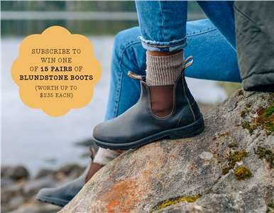 SUBSCRIBE FOR YOUR CHANCE TO WIN 1 OF 15 PAIRS OF BLUNDSTONE BOOTS!