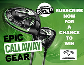 SUBSCRIBE NOW FOR A CHANCE TO WIN EPIC CALLAWAY GEAR
