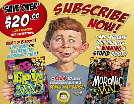 SUBSCRIBE NOW FOR A CHANCE TO WIN AN EPIC OR EXTREMELY MORONIC MAD B