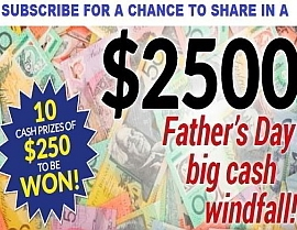SUBSCRIBE NOW FOR A CHANCE TO SHARE IN $2500 FATHER'S DAY CASH PRIZE