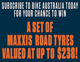 SUBSCRIBE TODAY FOR YOUR CHANCE TO WIN A SET OF MAXXIS ROAD TYRES!