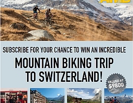 SUBSCRIBE NOW FOR YOUR CHANCE TO WIN A MOUNTAIN BIKING TRIP!