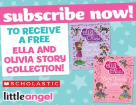 SUBSCRIBE NOW & RECEIVE A FREE ELLA AND OLIVIA STORY COLLECTION!