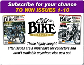 SUBSCRIBE FOR YOUR CHANCE TO WIN ISSUES 1 - 10 OF OLD BIKE!
