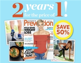 SUBSCRIBE TO PREVENTION AND RECEIVE 2 YEARS FOR THE PRICE OF 1!